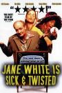 Jane White Is Sick & Twisted (2003)