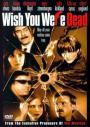 Wish You Were Dead (2002)